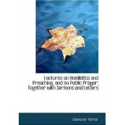 Lectures on Homiletics and Preaching, and on Public Prayer; Together with Sermons and Letters by Ebenezer Porter