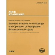 Standard Practice for the Design and Operation of Precipitation Enhancement Projects, ASCE/EWRI 42-04 by American Society of Civil Engineers (Asce)