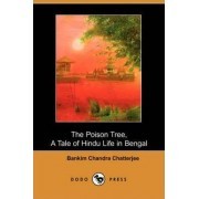 The Poison Tree, a Tale of Hindu Life in Bengal (Dodo Press) by Bankim Chandra Chatterjee