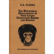 The Behavioral Development of Free-Living Chimpanzee Babies and Infants by F. X. Plooij