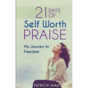 21 Days of Self Worth Praise: My Journey to Freedom