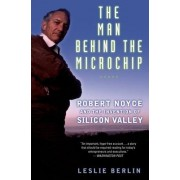The Man behind the Microchip by Leslie Berlin