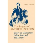 The Legacy of Andrew Jackson by Robert Vincent Remini