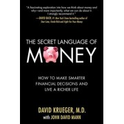 The Secret Language of Money: How to Make Smarter Financial Decisions and Live a Richer Life by David Krueger