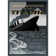 The Wreck and Sinking of the Titanic by Marshall Everett