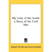My Lady of the South a Story of the Civil War by Randall Parrish