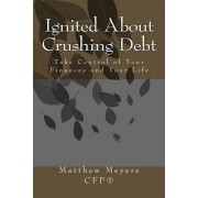Ignited about Crushing Debt: Take Control of Your Finances and Your Life