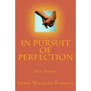 In Pursuit of Perfection: His Story