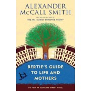 Bertie's Guide to Life and Mothers: A 44 Scotland Street Novel