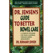 Dr. Jensen's Guide to Better Bowel Care: A Complete Program for Tissue Cleansing Through Bowel Management