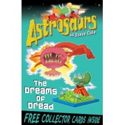 Astrosaurs 15: The Dreams of Dread by Steve Cole
