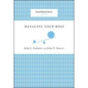 Managing Your Boss by John J. Gabarro