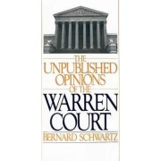 The Unpublished Opinions of the Warren Court by Bernard Schwartz