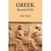 Greek Beyond GCSE by John Taylor