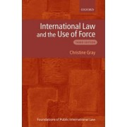 International Law and the Use of Force by Lecturer in Law Oxford University and Fellow Christine D Gray