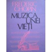 Muzica Unei Vieti - Frederic Chopin