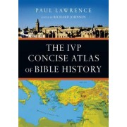 The IVP Concise Atlas of Bible History by Dr Paul Lawrence