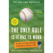 The Only Rule Is It Has to Work: Our Wild Experiment Building a New Kind of Baseball Team [Includes a New Afterword], Paperback
