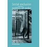 Social Exclusion and the Politics of Order by Kevin Ryan