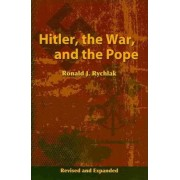 Hitler, the War, and the Pope by Ronald J. Rychlak
