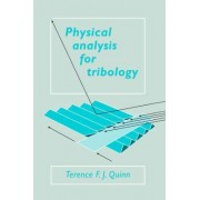 Physical Analysis for Tribology by Terence F. J. Quinn