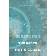 100 Proofs That the Earth Is Not a Globe by William M Carpenter