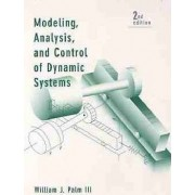 Modeling Analysis and Control of Dynamic Systems by William J. Palm