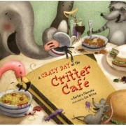 A Crazy Day at the Critter Cafe by Barbara Odanaka