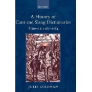 A History of Cant and Slang Dictionaries: 1567-1784 v.1 by Julie Coleman