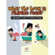 What the Heck Is Filipino Food? a Beginner's Guide to Filipino Cooking by Adrian Briones