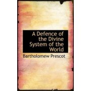 A Defence of the Divine System of the World by Bartholomew Prescot