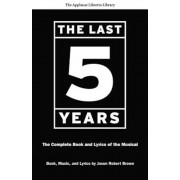 The Last Five Years: The Complete Book and Lyrics of the Musical, Paperback