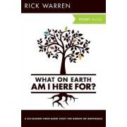 What On Earth Am I Here For? Study Guide by Rick Warren