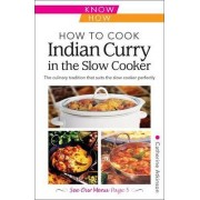 How to Cook Indian Curry in the Slow Cooker: Know How by Catherine Atkinson