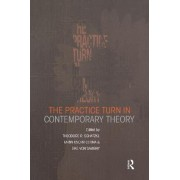 The Practice Turn in Contemporary Theory by Theodore R. Schatzki