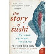 The Story Of Sushi: An Unlikely Story of Raw Fish and Rice by Trevor Corson