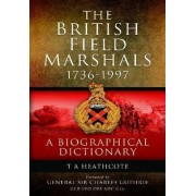Dictionary of Field Marshals of the British Army by T. A. Heathcote