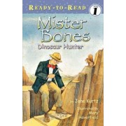 Mister Bones: Dinosaur Hunter by Jane Kurtz