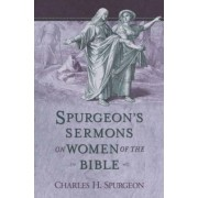 Spurgeon's Sermons on Women of the Bible by C.H. Spurgeon