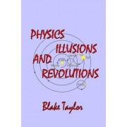 Physics Illusions and Revolutions