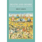 Death and Desire in Hegel, Heidegger and Deleuze by Brent Adkins