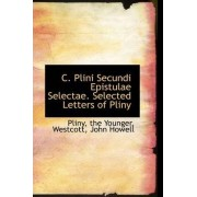 C. Plini Secundi Epistulae Selectae. Selected Letters of Pliny by Pliny the Younger