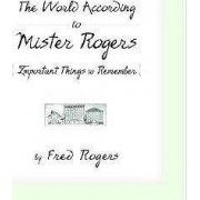 The World According to Mister Rogers by Fred Rogers