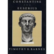 Constantine and Eusebius by Timothy David Barnes