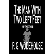 The Man with Two Left Feet and Other Stories by P G Wodehouse