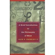 A Brief Introduction to the Philosophy of Mind by Jack S. Crumley