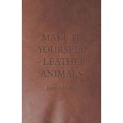 Make it Yourself - Leather Animals by Joan Aldridge