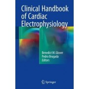 Clinical Handbook of Cardiac Electrophysiology 2017 by Benedict M. Glover