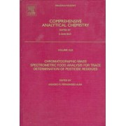 Chromatographic-mass Spectrometric Food Analysis for Trace Determination of Pesticide Residues: v. 43 by A.R. Fernandez Alba