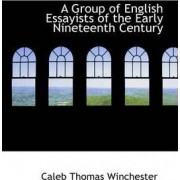 A Group of English Essayists of the Early Nineteenth Century by Caleb Thomas Winchester